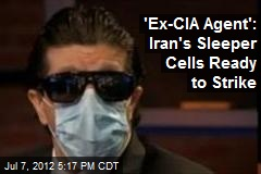 'Ex-CIA Agent': Iran's Sleeper Cells Ready to Strike