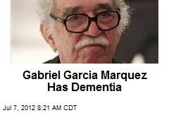 Gabriel Garcia Marquez Has Dementia