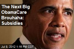 The Next Big ObamaCare Brouhaha: Subsidies
