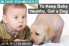 To Keep Baby Healthy, Get a Dog