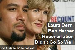 Laura Dern, Ben Harper Reconciliation Didn't Go So Well