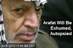 Arafat Will Be Exhumed, Autopsied