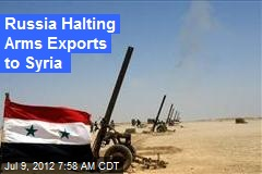 Russia Halting Arms Exports to Syria