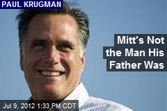 Mitt's Not the Man His Father Was