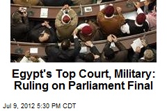 Egypt's Top Court, Military: Ruling on Parliament Final