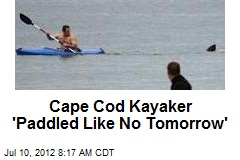 Cape Cod Kayaker 'Paddled Like No Tomorrow'
