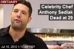 Celebrity Chef Anthony Sedlak Dead at 29