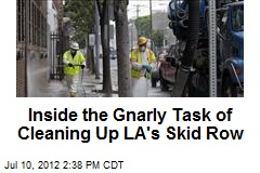 Inside the Gnarly Task of Cleaning Up LA's Skid Row