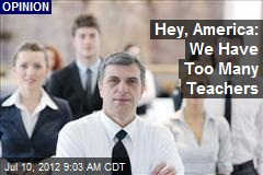 Hey, America: We Have Too Many Teachers
