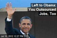 Left to Obama: You Outsourced Jobs, Too