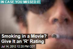 Smoking in a Movie? Give It an 'R' Rating