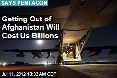 Getting Out of Afghanistan Will Cost Us Billions