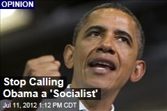 Stop Calling Obama a 'Socialist'