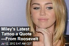 Miley's Latest Tattoo a Quote —From Roosevelt