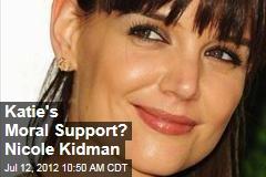 Katie's Moral Support? Nicole Kidman