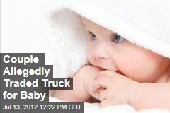 Couple Allegedly Traded Truck for Baby
