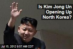 Is Kim Jong Un Opening Up North Korea?