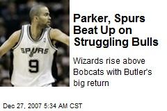 Parker, Spurs Beat Up on Struggling Bulls