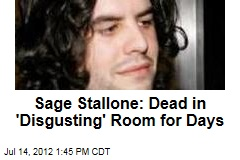 Sage Stallone: Dead in 'Disgusting' Room 3 to 4 Days