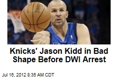 Knicks' Jason Kidd in Bad Shape Before DWI Arrest