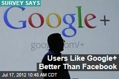 Users Like Google+ Better Than Facebook