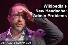Wikipedia's New Headache: Admin Problems