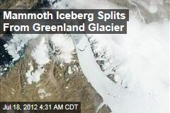 Mammoth Iceberg Splits From Greenland Glacier