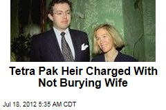 Tetra Pak Heir Charged With Not Burying Wife