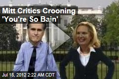 Mitt Critics Crooning 'You're So Bain'
