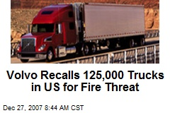 Volvo Recalls 125,000 Trucks in US for Fire Threat