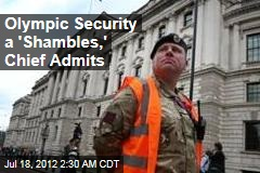 Olympic Security a 'Shambles,' Chief Admits