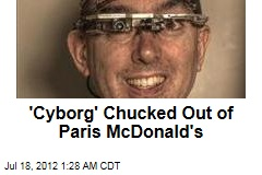 'Cyborg' Chucked Out of Paris McDonald's