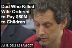 Dad Who Killed Wife Ordered to Pay $60M to Children