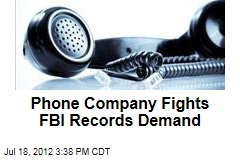 Phone Company Fights FBI Records Demand