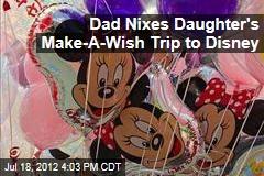 Dad Nixes Daughter's Make-A-Wish Trip to Disney