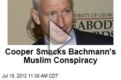 Cooper Smacks Bachmann's Muslim Conspiracy