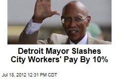 Detroit Mayor Slashes City Workers Pay By 10%
