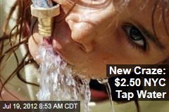 New Craze: $2.50 NYC Tap Water
