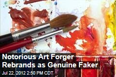 Notorious Art Forger Rebrands as Genuine Faker