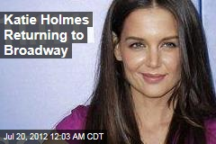 Katie Holmes Returning to Broadway