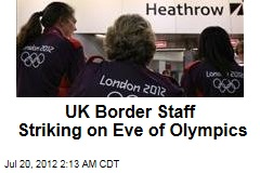UK Border Staff Striking on Eve of Olympics