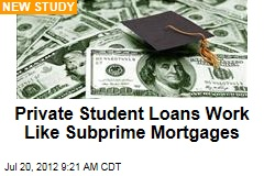 Private Student Loans Work Like Subprime Mortgages