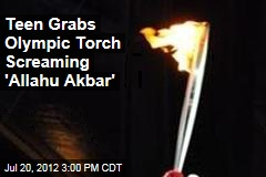 Teen Grabs Olympic Torch Screaming 'Allahu Akbar'