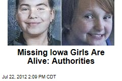 Missing Iowa Girls Are Alive: Authorities