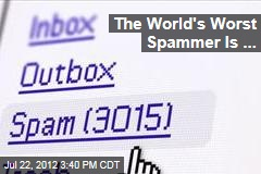 The World's Worst Spammer Is ...