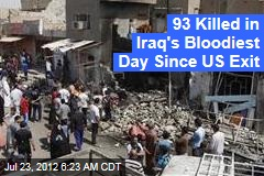 93 Killed in Iraq's Bloodiest Day Since US Exit