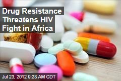 Drug Resistance Threatens HIV Fight in Africa