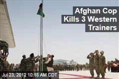 Afghan Cop Kills 3 Western Trainers