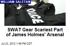 SWAT Gear Scariest Part of James Holmes' Arsenal