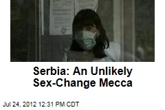 Serbia: An Unlikely Sex-Change Mecca
